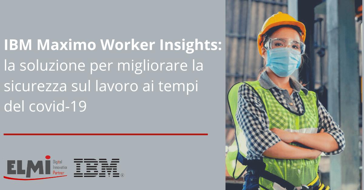 IBM Maximo Worker Insights: la soluzione per migliorare la sicurezza sul lavoro ai tempi del covid-19