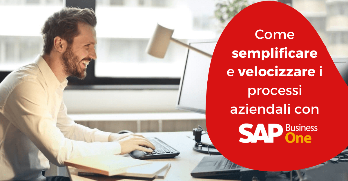 Come semplificare e velocizzare i processi con SAP Business One